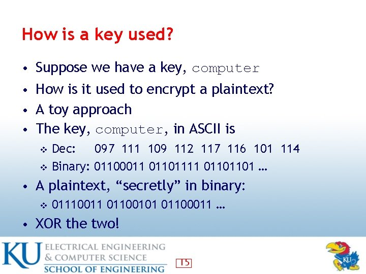 How is a key used? • Suppose we have a key, computer • How