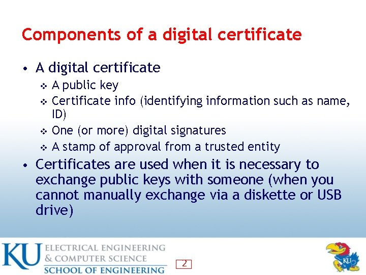Components of a digital certificate • A digital certificate A public key v Certificate
