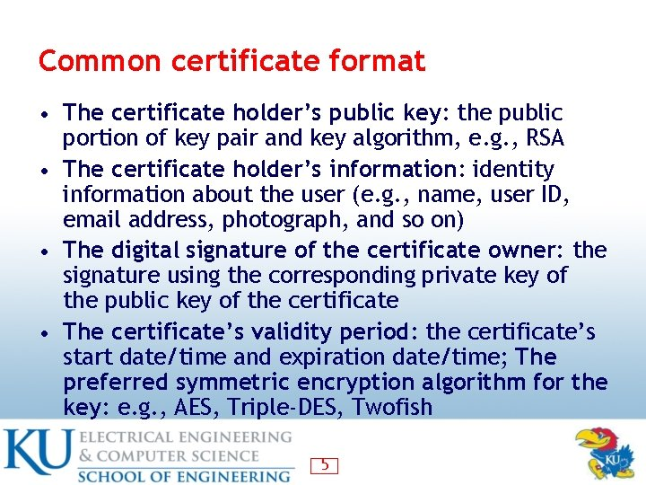 Common certificate format • The certificate holder's public key: the public portion of key