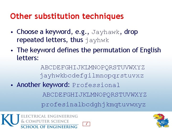 Other substitution techniques • Choose a keyword, e. g. , Jayhawk, drop repeated letters,