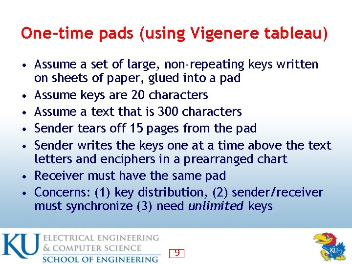 One-time pads (using Vigenere tableau) • Assume a set of large, non-repeating keys written