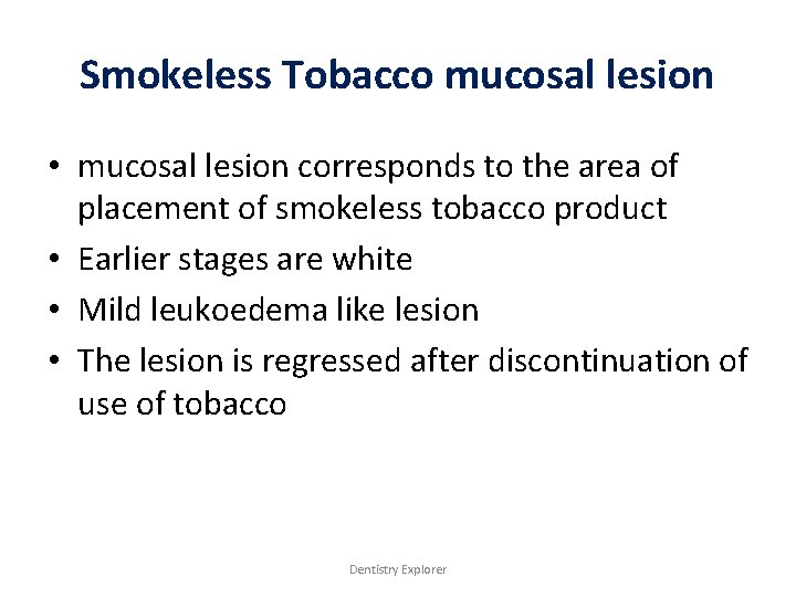 Smokeless Tobacco mucosal lesion • mucosal lesion corresponds to the area of placement of