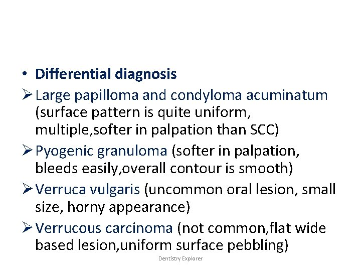 • Differential diagnosis Ø Large papilloma and condyloma acuminatum (surface pattern is quite