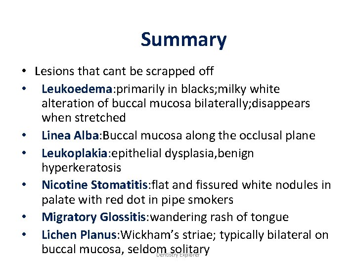 Summary • Lesions that cant be scrapped off • Leukoedema: primarily in blacks; milky