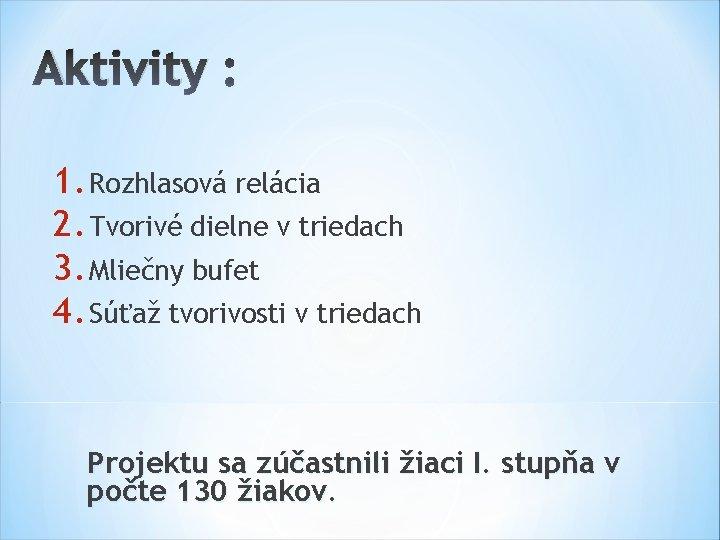 Aktivity : 1. Rozhlasová relácia 2. Tvorivé dielne v triedach 3. Mliečny bufet 4.