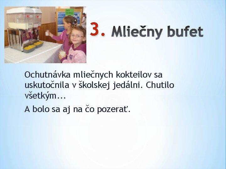 3. Mliečny bufet Ochutnávka mliečnych kokteilov sa uskutočnila v školskej jedálni. Chutilo všetkým. .