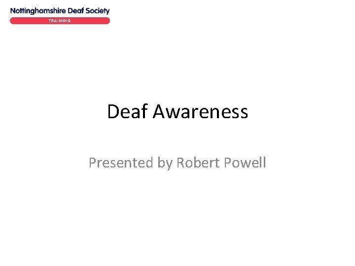Deaf Awareness Presented by Robert Powell