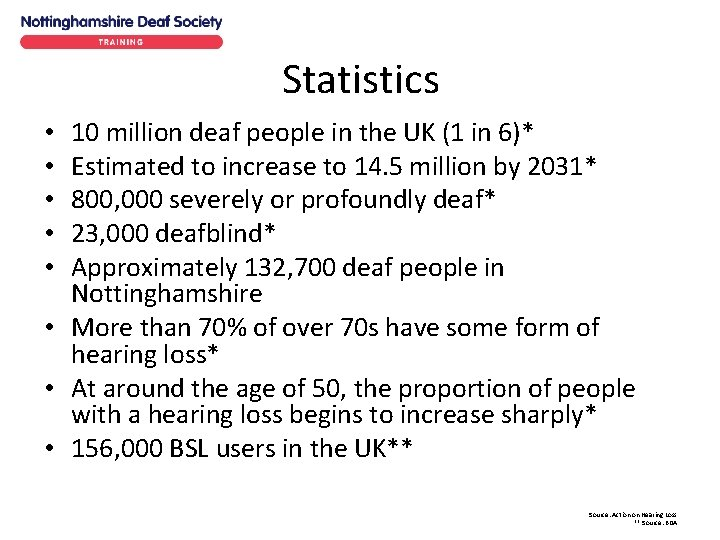Statistics 10 million deaf people in the UK (1 in 6)* Estimated to increase