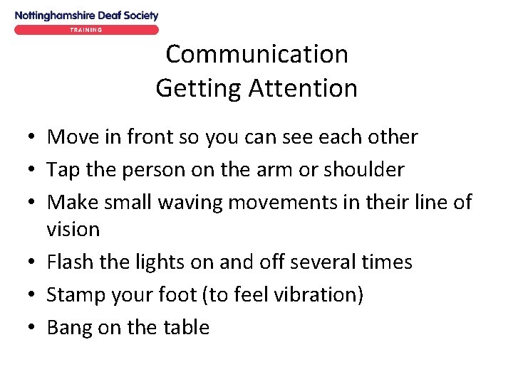 Communication Getting Attention • Move in front so you can see each other •