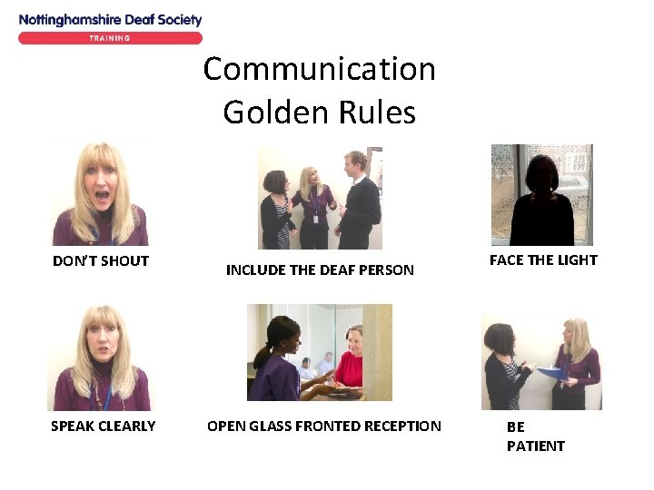 Communication Golden Rules DON'T SHOUT SPEAK CLEARLY INCLUDE THE DEAF PERSON OPEN GLASS FRONTED