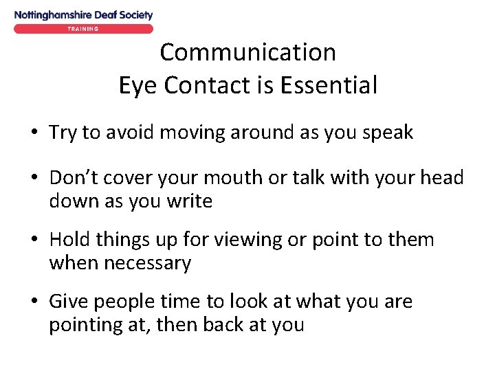 Communication Eye Contact is Essential • Try to avoid moving around as you speak
