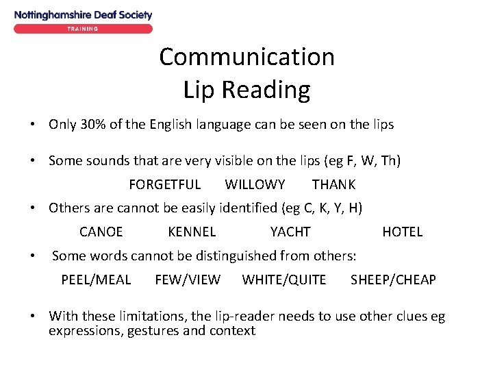 Communication Lip Reading • Only 30% of the English language can be seen on