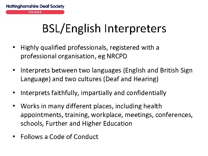 BSL/English Interpreters • Highly qualified professionals, registered with a professional organisation, eg NRCPD •