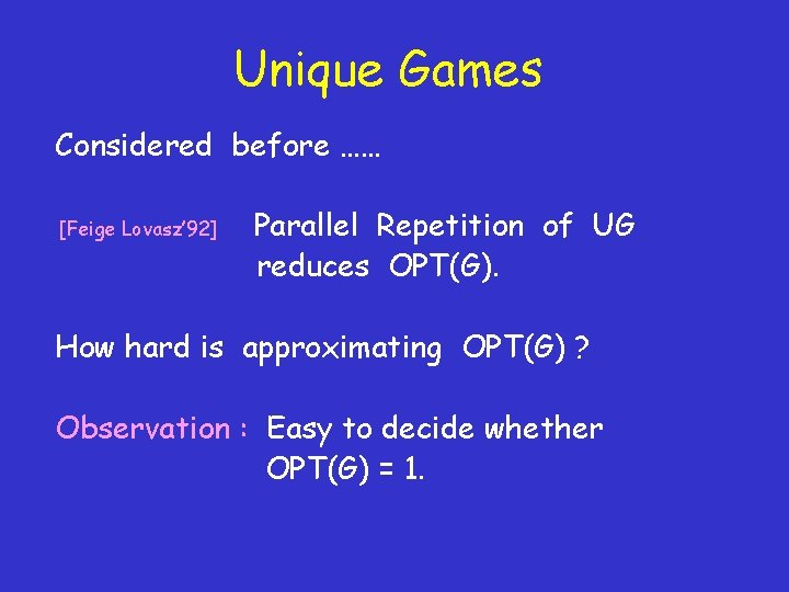 Unique Games Considered before …… [Feige Lovasz' 92] Parallel Repetition of UG reduces OPT(G).