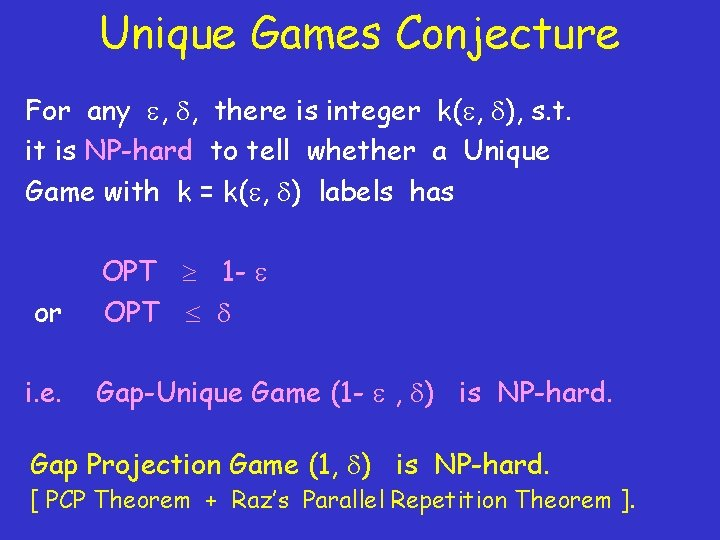 Unique Games Conjecture For any , , there is integer k( , ), s.