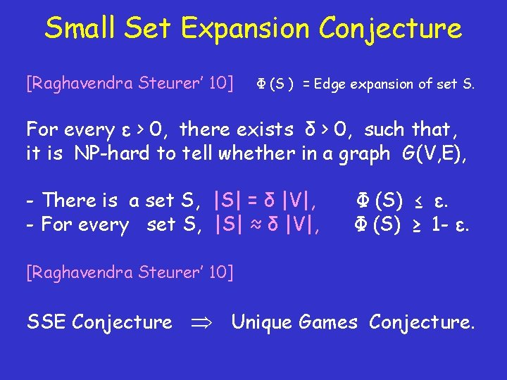 Small Set Expansion Conjecture [Raghavendra Steurer' 10] Φ (S ) = Edge expansion of