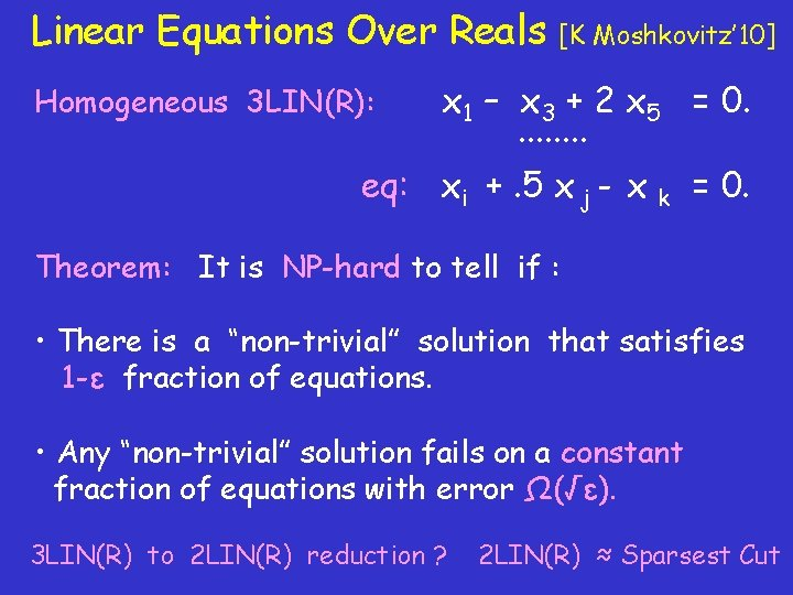 Linear Equations Over Reals [K Moshkovitz' 10] x 1 – x 3 + 2