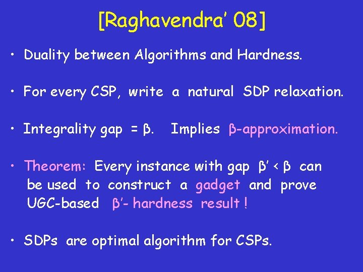[Raghavendra' 08] • Duality between Algorithms and Hardness. • For every CSP, write a
