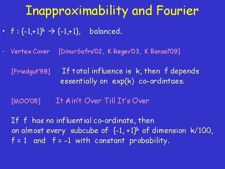 Inapproximability and Fourier • f : {-1, +1}k {-1, +1}, • Vertex Cover [Friedgut'