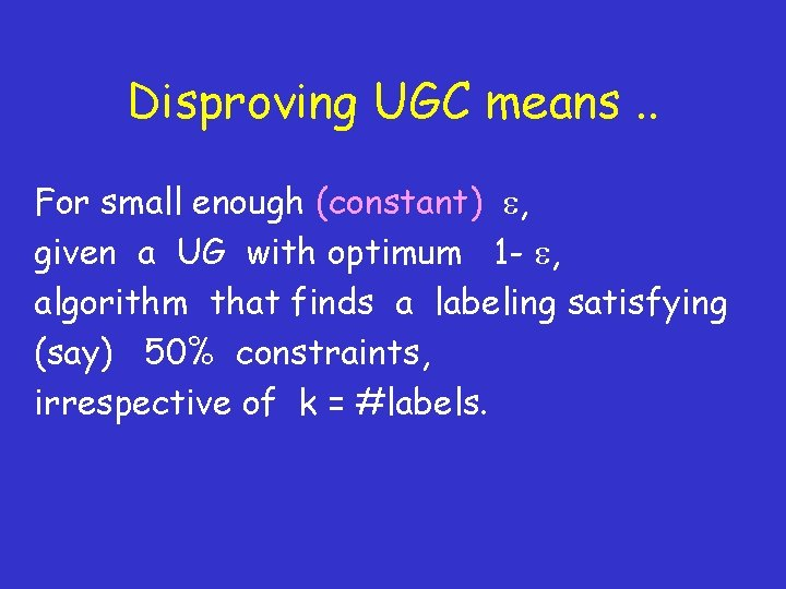 Disproving UGC means. . For small enough (constant) , given a UG with optimum