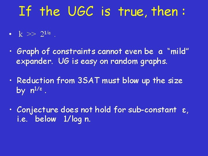 If the UGC is true, then : • k >> 21/ε. • Graph of