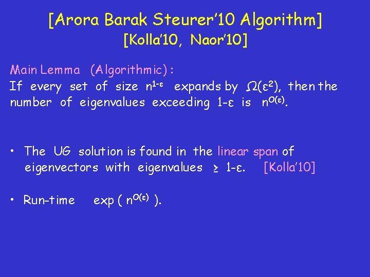 [Arora Barak Steurer' 10 Algorithm] [Kolla' 10, Naor' 10] Main Lemma (Algorithmic) : If