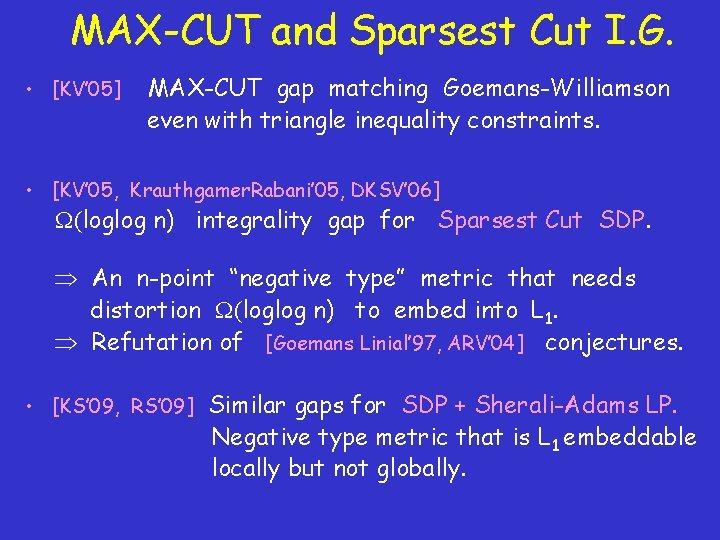 MAX-CUT and Sparsest Cut I. G. • [KV' 05] MAX-CUT gap matching Goemans-Williamson even