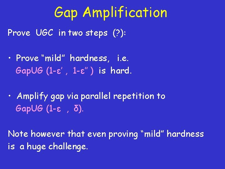 """Gap Amplification Prove UGC in two steps (? ): • Prove """"mild"""" hardness, i."""