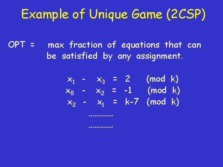 Example of Unique Game (2 CSP) OPT = max fraction of equations that can