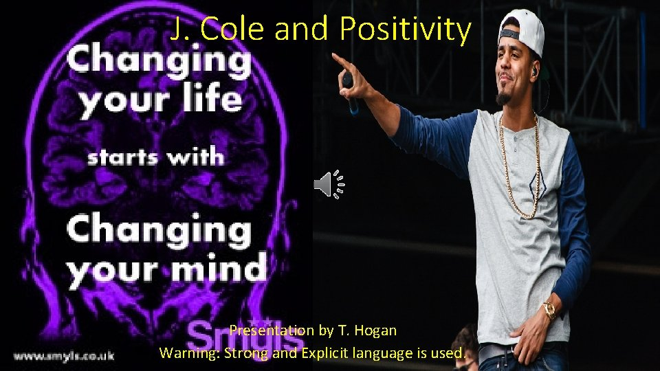 J. Cole and Positivity Presentation by T. Hogan Warning: Strong and Explicit language is