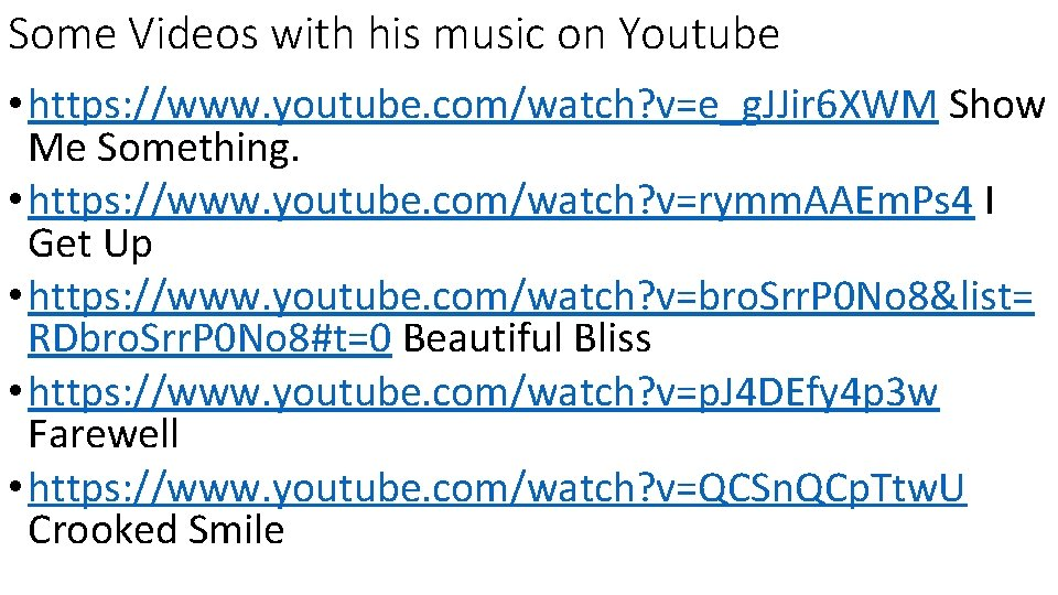Some Videos with his music on Youtube • https: //www. youtube. com/watch? v=e_g. JJir