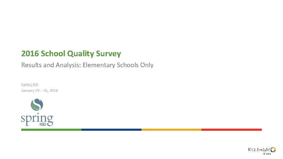 2016 School Quality Survey Results and Analysis: Elementary Schools Only Spring ISD January 19