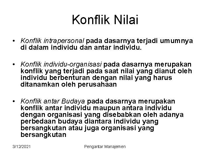 Konflik Nilai • Konflik intrapersonal pada dasarnya terjadi umumnya di dalam individu dan antar