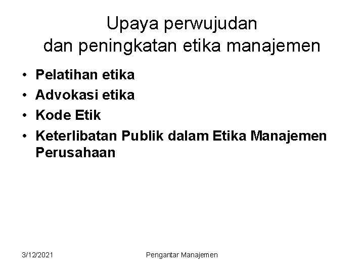 Upaya perwujudan peningkatan etika manajemen • • Pelatihan etika Advokasi etika Kode Etik Keterlibatan