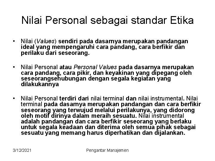 Nilai Personal sebagai standar Etika • Nilai (Values) sendiri pada dasarnya merupakan pandangan ideal