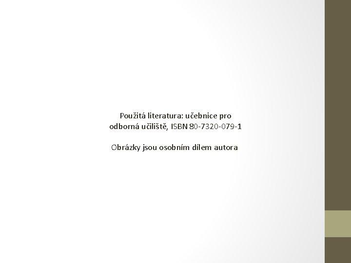 Použitá literatura: učebnice pro odborná učiliště, ISBN 80 -7320 -079 -1 Obrázky jsou osobním