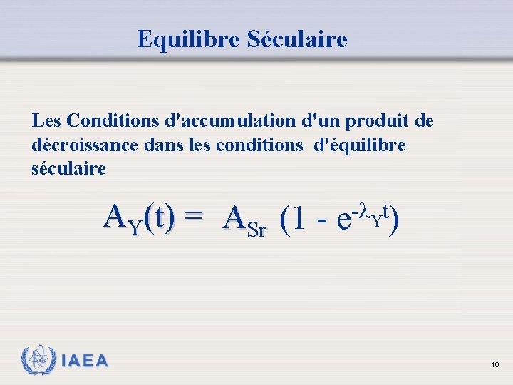 Equilibre Séculaire Les Conditions d'accumulation d'un produit de décroissance dans les conditions d'équilibre séculaire