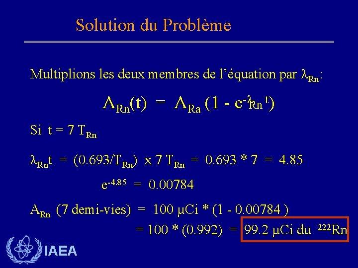 Solution du Problème Multiplions les deux membres de l'équation par Rn: ARn(t) = ARa
