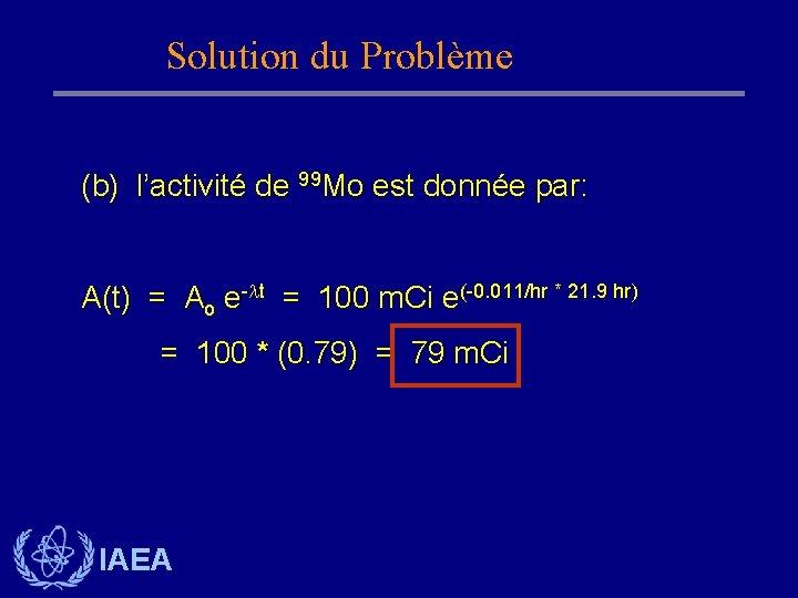Solution du Problème (b) l'activité de 99 Mo est donnée par: A(t) = Ao