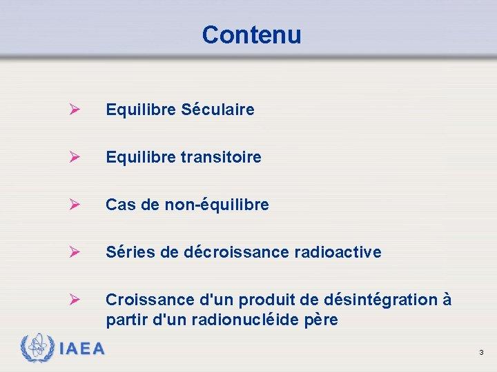 Contenu Ø Equilibre Séculaire Ø Equilibre transitoire Ø Cas de non-équilibre Ø Séries de
