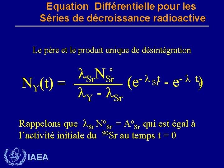 Equation Différentielle pour les Séries de décroissance radioactive Le père et le produit unique