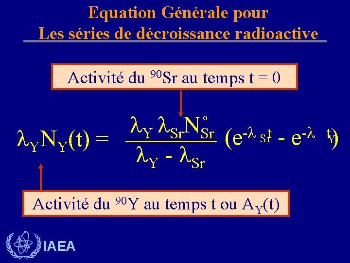 Equation Générale pour Les séries de décroissance radioactive Activité du 90 Sr au temps