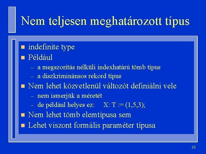 Nem teljesen meghatározott típus n n indefinite type Például – – n Nem lehet