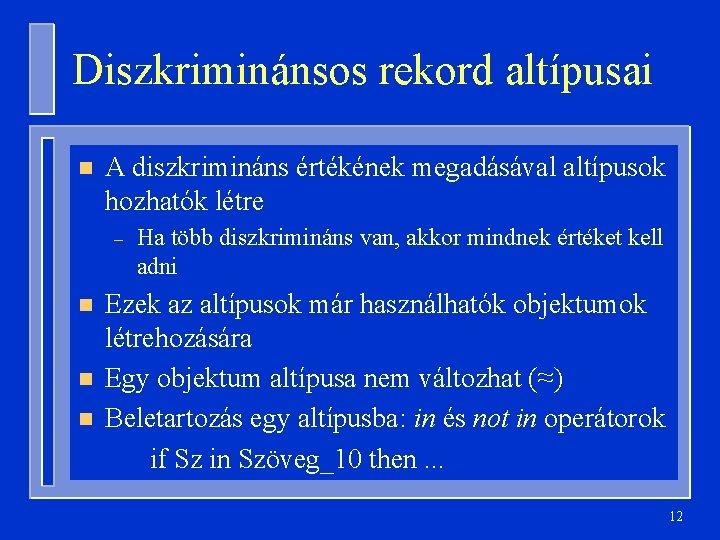 Diszkriminánsos rekord altípusai n A diszkrimináns értékének megadásával altípusok hozhatók létre – n n