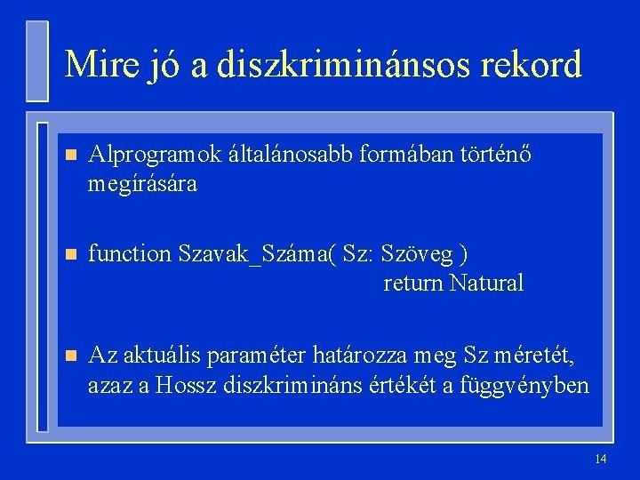 Mire jó a diszkriminánsos rekord n Alprogramok általánosabb formában történő megírására n function Szavak_Száma(