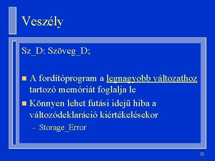 Veszély Sz_D: Szöveg_D; A fordítóprogram a legnagyobb változathoz tartozó memóriát foglalja le n Könnyen