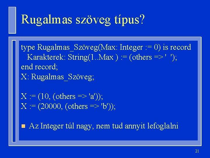 Rugalmas szöveg típus? type Rugalmas_Szöveg(Max: Integer : = 0) is record Karakterek: String(1. .