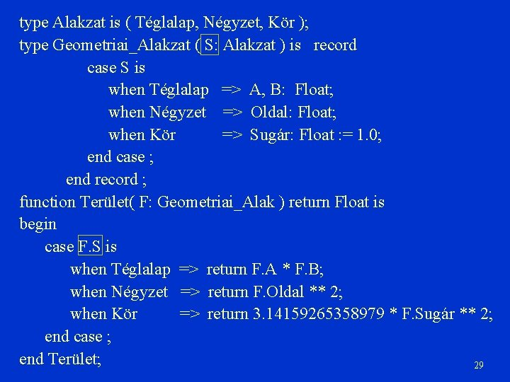 type Alakzat is ( Téglalap, Négyzet, Kör ); type Geometriai_Alakzat ( S: Alakzat )