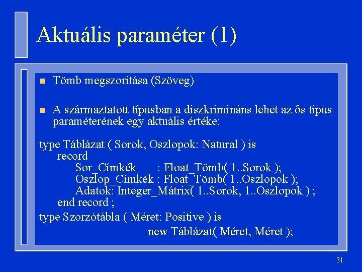 Aktuális paraméter (1) n Tömb megszorítása (Szöveg) n A származtatott típusban a diszkrimináns lehet
