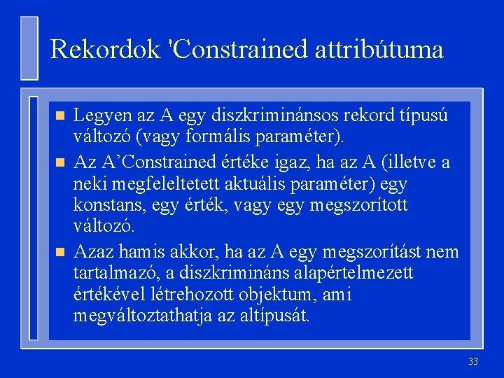 Rekordok 'Constrained attribútuma n n n Legyen az A egy diszkriminánsos rekord típusú változó